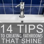 14 Tips to Creating Bathrooms that Shine