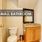 6 Simple Design Tips on Enhancing a Small Bathroom