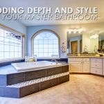 Adding Depth and Style to Your Master Bathroom