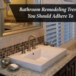 Bathroom Remodeling Trends You Should Adhere To