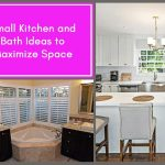 Small Kitchen and Bath Ideas to Maximize Space