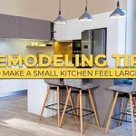 Remodeling Tips to Make a Small Kitchen Feel Larger