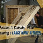 3 Factors to Consider When Planning a Large Home Remodel