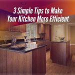 3 Simple Tips to Make Your Kitchen More Efficient