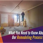 What You Need to Know About Our Remodeling Process