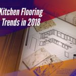 4 Kitchen Flooring Trends in 2018